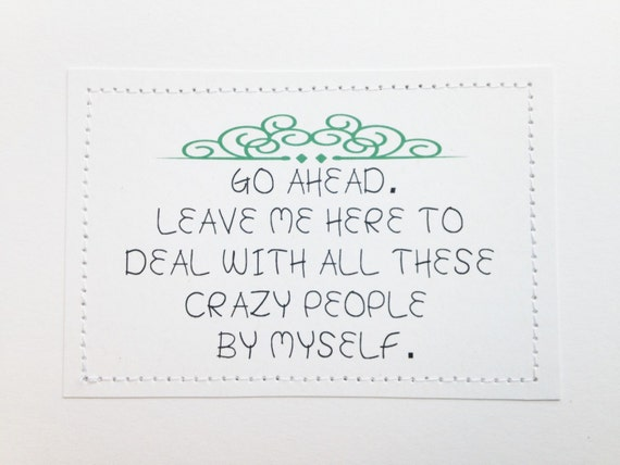 Funny handmade goodbye card. Go ahead. Leave me here to deal