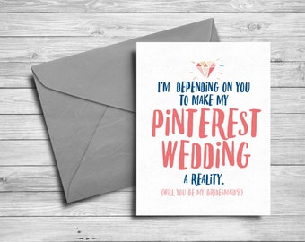 Printable Funny card: I'm depending on you to make my Pinterest wedding a reality | Printable bridesmaid card | Instant download | 5x7