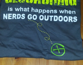 Geocaching is what happens,when nerds go outdoors shirt