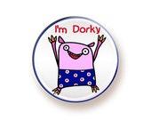 I'm Dorky - round magnet