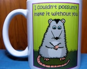 "Valentine Mug, ""I Couldn't Possumly Make It Without You"", Coffee Mug, Girlfriend or Boyfriend gift, Bestie Gift, Husband Gift,  Wife Gift"