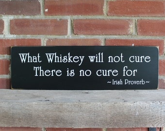 What Whiskey Will Not Cure Irish Proverb Wood Sign Wall Decor, Wall Art, Home Decor, Irish Saying
