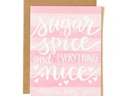 Sugar Spice and Everything Nice Baby Girl Illustrated Card//1canoe2