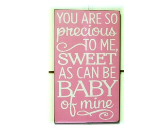 You are so precious to me sweet as can be baby of mine wood sign