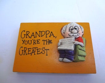 Vintage 1975 Wall Or Table Top Plaque Grandpa You're The Greatest Some Wear 3.5 Wide X 2.5 Tall X 1 & 1/4 High Made By Wallace Berrie