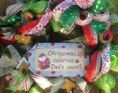 CHRISTMAS CALORIES don't COUNT large wreath on lime deco mesh wreath , Christmas wreath