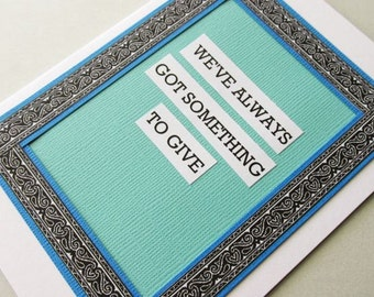 Handcrafted Affirmation Encouragement Greeting Card. Blue on White. We've Always Got Something to Give