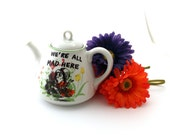 SALE - Mad Hatter Alice in Wonderland teapot, We're all mad here, very merry unbirthday gift, alice tea party, teaset, upcycled with flowers