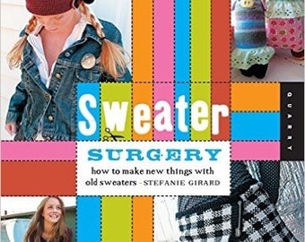 Sweater Surgery Book, Make New Things From Old Sweaters Handmade Gifts How To Book, 27 Projects - Felt, Embellish Upcycle Recycle Clothing