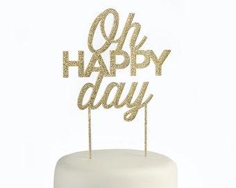 Gold Glitter Oh Happy Day Acrylic Cake Topper wedding, party, birthday, baby shower