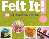 Felt It! : 20 Fun and Fabulous Projects to Knit and Felt by Maggie Pace