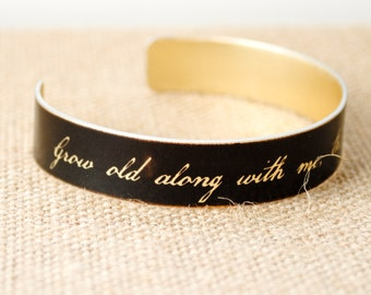 Grow old along with me the best is yet to be - John Lennon - Robert Browning - Metal Cuff Bracelet - Quote Bracelet,  Romantic Gift