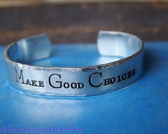 Make Good Choices- Cuff Bracelet, Inspirational Bracelet, Personal Mantra Jewelry, Gift for Teen, Graduation gift, Gift for Daughter