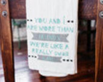 Screen Printed  Tea Towel Quote Flour Sack Cotton Color