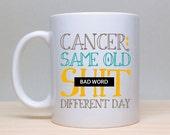 Cancer Mug, Bad Word Mug, Same Shit Mug, Funny Cancer Mug, Funny Mug, 2 sided mug