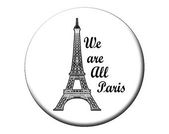 "Choose a We Are All Paris Pin or Magnet - Nous Sommes Tout Paris Large 2.25"" Pin Back Button or Magnet"