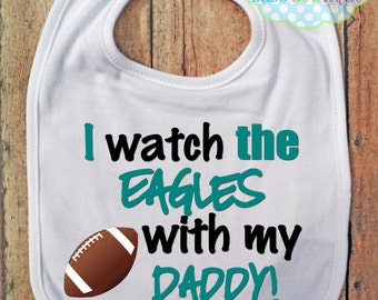 I Watch the Eagles with my Daddy Bib - Philadelphia Eagles Football - Baby Fan Gear