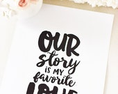 Our Story Is My Favorite Love Story Art Print (3 sizes)