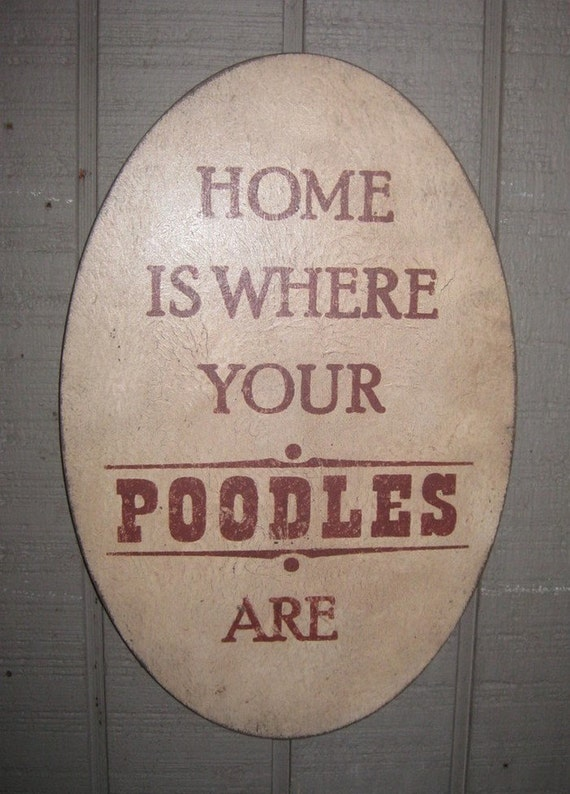PRIMITIVE SIGN - Home Is Where Your Poodle Is or Poodles Are - Several Colors Available