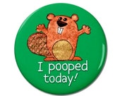 I Pooped Today Beaver Magnet or Button -H5