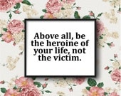 Be the heroine of your life DIGITAL DOWNLOAD not the victim - Nora Ephron poster, quote home art typography black white life motto inspiring