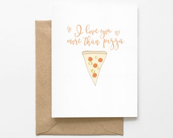 I Love You More Than Pizza - Greeting Card