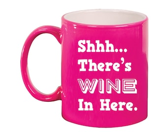 Engraved Ceramic Round Coffee and Tea Mug 11oz in various colors -8926 Shhh...There's Wine In Here.