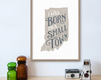 I Was Born In A Small Town John Mellencamp State Art, Indiana, Indiana Hoosiers, State Prints, Small Town Girl, Indiana Art, Indiana Print