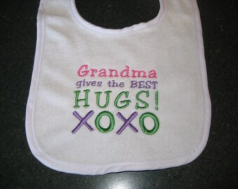 Grandma Gives the Best Hugs Design Machine Embroidered Bib, Baby Bib, Toddler Bib, Shower Gift, Cute Saying, Hugs and Kisses