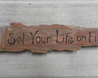 Set your life on fire pyrography sign on Matunuck driftwood made to order