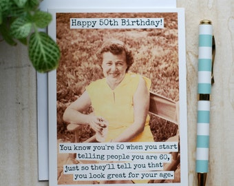 Card #347 - Happy 50th Birthday - You Know You're 50 When You Start Telling People You Are 60, Just So They'll Tell You That You Look Great