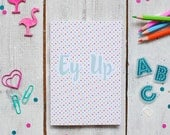 Ey Up Yorkshire Notebook | Colourful Note Book | Lined Notebook | Notepad | A6 Notebook | Pocket Note Book | Recyled