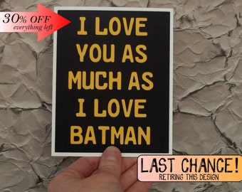 I love you as much as I love Batman -Greeting Card Black with Golden Yellow lettering - Blank inside for all your writing needs