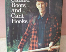 Calked Boots and Cant Hooks by George A. Corrugan Hard Cover Book SIGNED