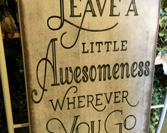 Leave a Little Awesomeness Wherever You Go Primtive Sign