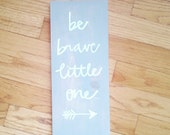 Be brave little one - grey and white rustic sign