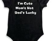 I'm Cute Mom's Hot Dad's Lucky Onesies,  Onesie, Baby Shower Gift, Unisex Onesie, Newborn Onesie, Newborn Outfit, Newborn Gift