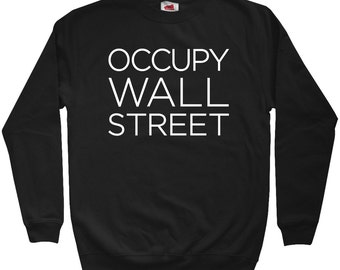 Occupy Wall Street Sweatshirt - Men S M L XL 2x 3x - Occupy Shirt - 99 Percent, Anarchy, OWS - 4 Colors