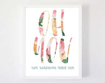 Oh You - Art Print, You Wonderful Thing, Watercolor Art, Floral Art, Word Art