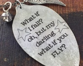 What if I fall? oh, but my darling, what if you FLY? Erin Hanson silver spoon keychain Necklace, Silverware Jewelry, Inspiring Jewelry