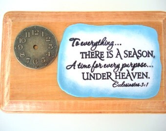Time Verse Plaque.  To everything.. There is a Season, A time for every purpose.. Under Heaven. Ecclesiastes 3:1,  Bible Scripture Handmade