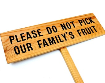 Please Do Not Pick Our Family's Fruit, No picking please, Front lawn sign, Wood garden sign, Custom Garden Sign, Personalized Garden Marker
