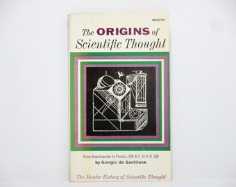 The Origins of Scientific Thought: From Anaximander to Proclus, 600 B.C. to A.D 500 by Georgio de Santillana 1961 Vintage Mentor Book