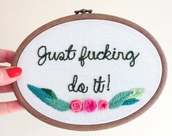 Hand Embroidered Hoop - Curse Swear Word - Just XXXXX Do It! Positive Quote Saying - 7.5 Oval Hoop