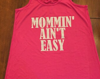 Mommin' ain't easy tank top or T shirt, mom tank top, mom problems, mom gift, Mother's Day gift, new mom, baby mamma, mom, humor, clothing
