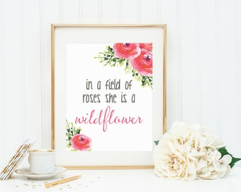 Instant Download, In a Field of Roses She is a Wildflower, Nursery Print, Girl Nursery, Baby Shower gift 8x10 - Quote Art {PRINTABLE}