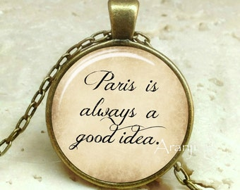 Paris is Always a Good Idea pendant, Paris pendant, Paris necklace, Paris jewelry, movie quote pendant, Paris Pendant #QT114BR