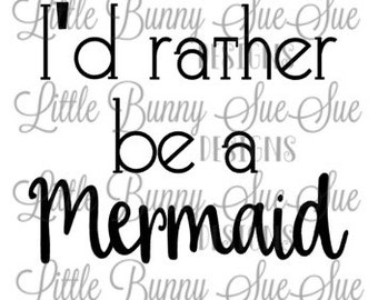 Mermaid Design, I'd Rather be a Mermaid, Hipster, Trendy, SVG PNG DXF Cutting Machine File, Silhouette File, Cricut File, Tshirt Design