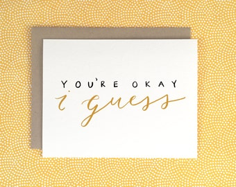 You're Okay Card | Funny | Valentine's Day | Love | Birthday | Hand Letter | Calligraphy | LetterAndInk | Letter & Ink