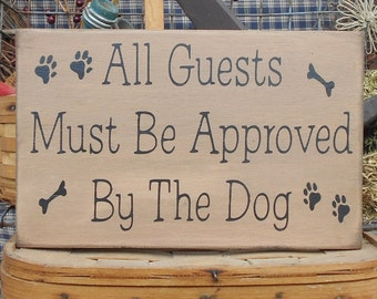 """All Guests Must Be Approved By The Dog painted wood sign 7.5"""" x 12"""" choice of color"""